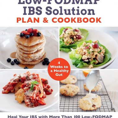 Heal Your IBS with More Than 100 Low-FODMAP Recipes That Prep in 30 Minutes or Less
